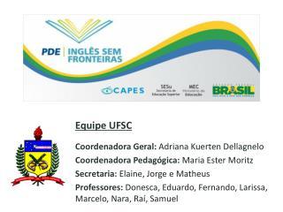 Equipe UFSC Coordenadora Geral:  Adriana Kuerten  Dellagnelo