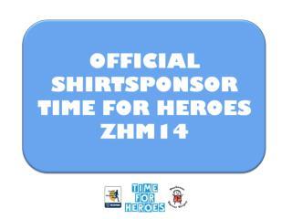 OFFICIAL SHIRTSPONSOR  TIME FOR HEROES  ZHM14