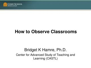 How to Observe Classrooms