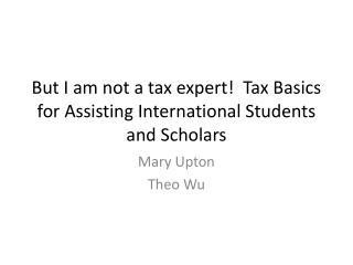 But I am not a tax expert!  Tax Basics for Assisting International Students and Scholars