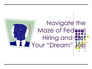 """Navigate the  Maze of Federal  Hiring and Get  Your """"Dream"""" Job"""