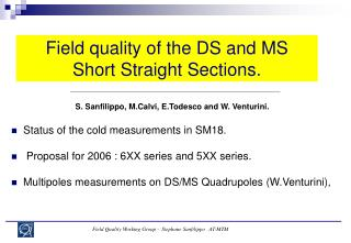 Field quality of the DS and MS Short Straight Sections.