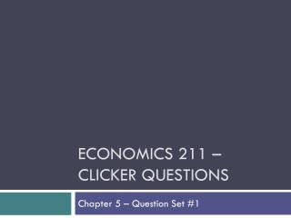 Economics 211 � Clicker Questions