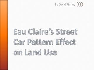 Eau Claire's Street Car Pattern  Effect on  Land Use