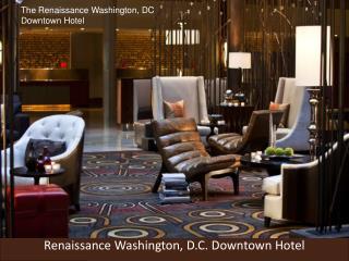 Renaissance Washington, D.C. Downtown Hotel