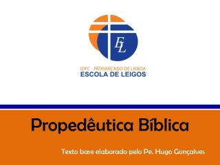 Propedêutica Bíblica                          Texto base elaborado pelo Pe. Hugo Gonçalves