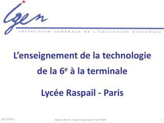 L'enseignement de la technologie de la 6 e  à la terminale Lycée Raspail -  Paris