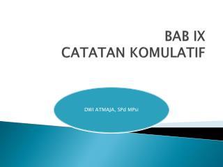BAB IX CATATAN KOMULATIF