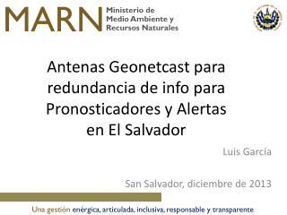 Antenas Geonetcast para redundancia de  info  para  Pronosticadores y Alertas  en  El Salvador