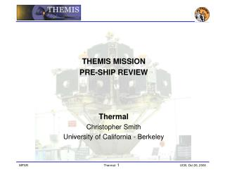 THEMIS MISSION  PRE-SHIP REVIEW  Thermal Christopher Smith University of California - Berkeley