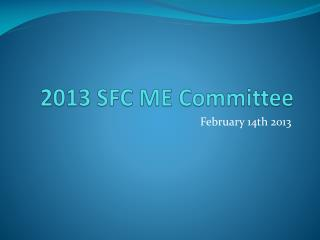 2013 SFC ME  Committee