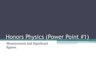 Honors Physics (Power Point #1)