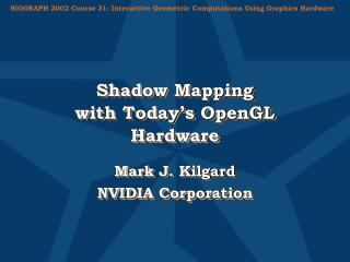 Shadow Mapping with Today�s OpenGL Hardware
