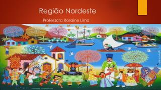 Região Nordeste Professora  Rosaine  Lima