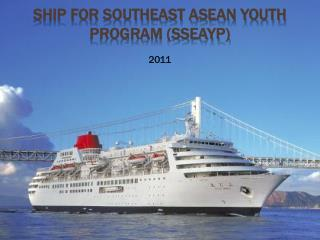 SHIP FOR SOUTHEAST ASEAN YOUTH PROGRAM (SSEAYP)