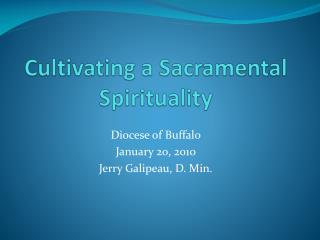 Cultivating a Sacramental Spirituality