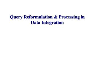 Query Reformulation & Processing in Data Integration