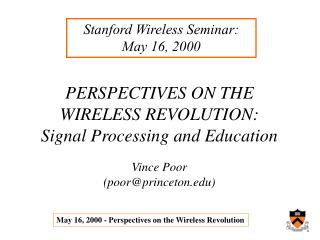 PERSPECTIVES ON THE WIRELESS REVOLUTION:  Signal Processing and Education Vince Poor