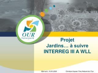 Projet  Jardins… à suivre INTERREG III A WLL