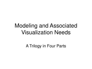 Modeling and Associated Visualization Needs