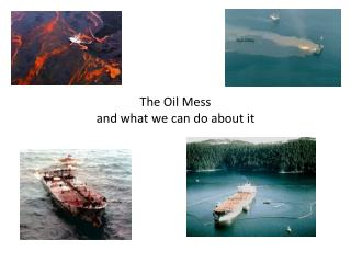 The Oil Mess and what we can do about it
