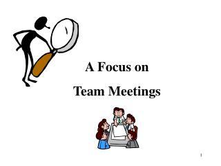 A Focus on  Team Meetings