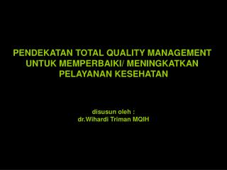 PENDEKATAN TOTAL QUALITY MANAGEMENT  UNTUK MEMPERBAIKI/ MENINGKATKAN  PELAYANAN KESEHATAN