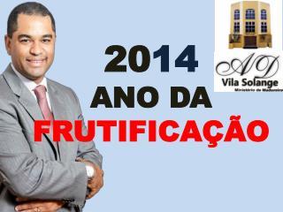 20 14 ANO DA FRUTIFICAÇÃO