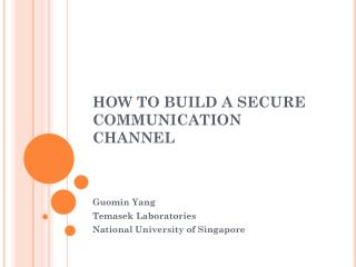 HOW TO BUILD A SECURE COMMUNICATION CHANNEL