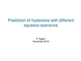 Prediction of hysteresis with different squeeze scenarios