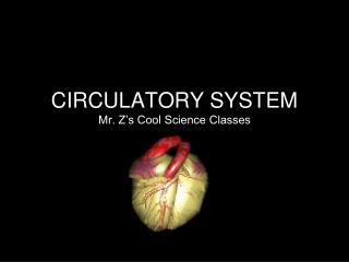 CIRCULATORY SYSTEM Mr. Z's Cool Science Classes
