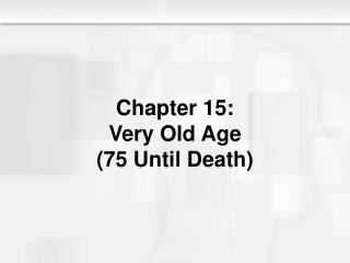Chapter 15: Very Old Age (75 Until Death)