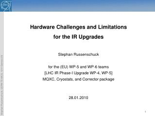 Hardware Challenges and Limitations  for the IR Upgrades Stephan Russenschuck