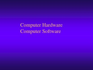 Computer Hardware Computer Software