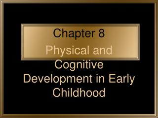 Physical and Cognitive Development in Early Childhood