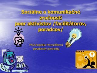 Sociálne a komunikačné zručnosti  peer aktivistov /facilitátorov, poradcov/