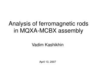 Analysis of ferromagnetic rods in MQXA-MCBX assembly