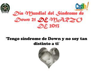 Día Mundial del Síndrome de Down 21  DE  MARZO DE 2013