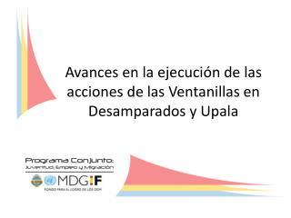 Avances  en la ejecución  de  las acciones  de  las Ventanillas en  Desamparados y  Upala