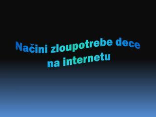 Načini zloupotrebe dece na internetu