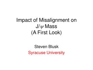 Impact of Misalignment on J/ y  Mass (A First Look)