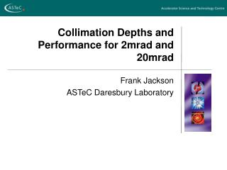 Collimation Depths and Performance for 2mrad and 20mrad