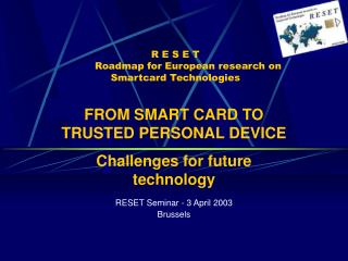 R E S E T         Roadmap for European research on Smartcard Technologies