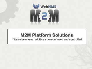 M2M Platform Solutions If it can be measured, it can be monitored and controlled