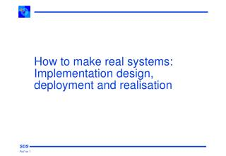 How to make real systems: Implementation design,   deployment and realisation