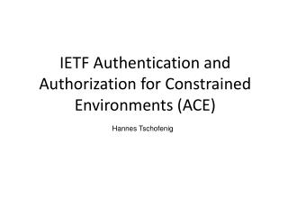 IETF Authentication and Authorization for Constrained Environments (ACE)