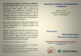 CREACIÓN DE EMPRESA, FUNCIONAMIENTO Y VIABILIDAD AULA 4.1 ETSIE 24,25 Y 26 de Febrero 2014.