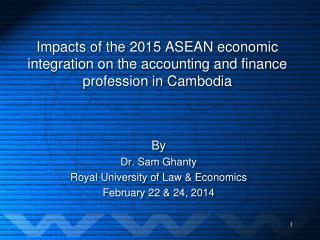 By Dr. Sam  Ghanty Royal University of Law & Economics February  22 & 24,  2014