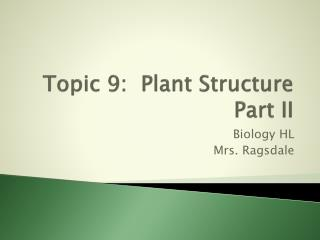 Topic 9:  Plant Structure  Part II