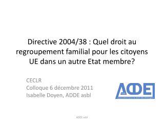 CECLR Colloque 6 décembre 2011 Isabelle Doyen, ADDE asbl